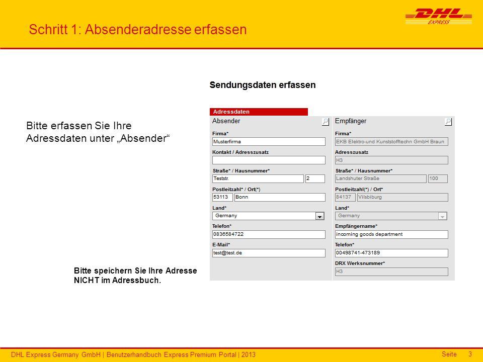 Seite DHL Express Germany GmbH | Benutzerhandbuch Express Premium Portal | 2013 3 Schritt 1: Absenderadresse erfassen Bitte erfassen Sie Ihre Adressda