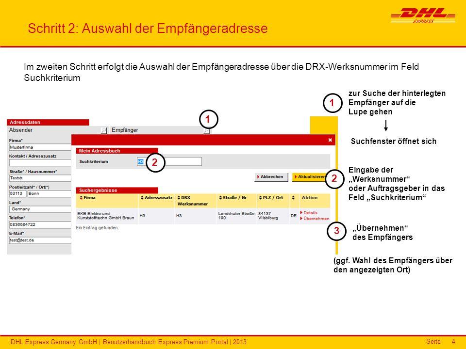 Seite DHL Express Germany GmbH | Benutzerhandbuch Express Premium Portal | 2013 4 Schritt 2: Auswahl der Empfängeradresse Im zweiten Schritt erfolgt d