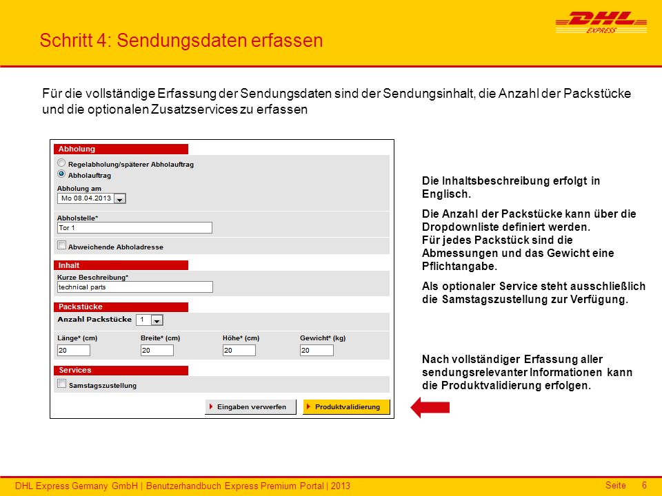 Seite DHL Express Germany GmbH | Benutzerhandbuch Express Premium Portal | 2013 6 Schritt 4: Sendungsdaten erfassen Für die vollständige Erfassung der