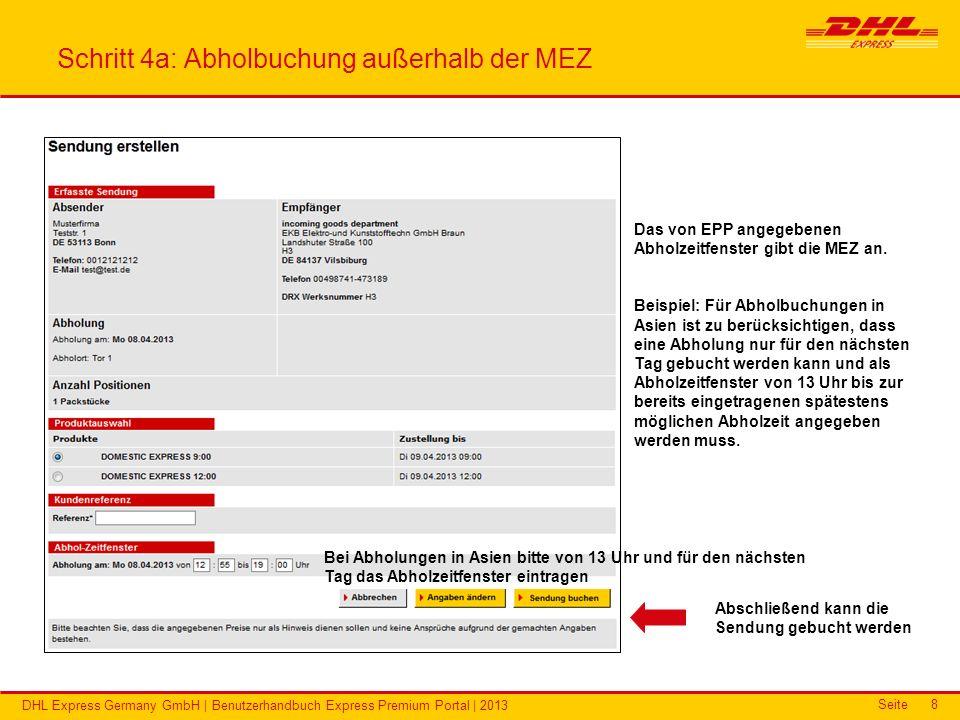 Seite DHL Express Germany GmbH | Benutzerhandbuch Express Premium Portal | 2013 8 Schritt 4a: Abholbuchung außerhalb der MEZ Das von EPP angegebenen A