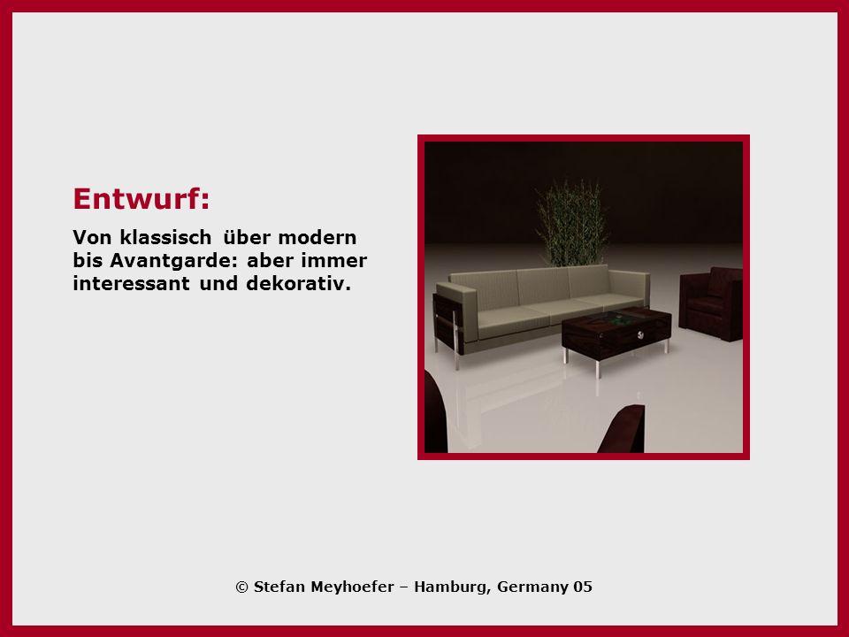 Entwurf: Von klassisch über modern bis Avantgarde: aber immer interessant und dekorativ.