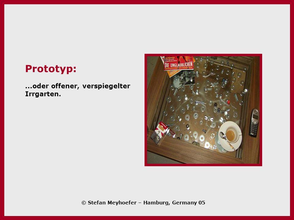 Prototyp:...oder offener, verspiegelter Irrgarten. © Stefan Meyhoefer – Hamburg, Germany 05