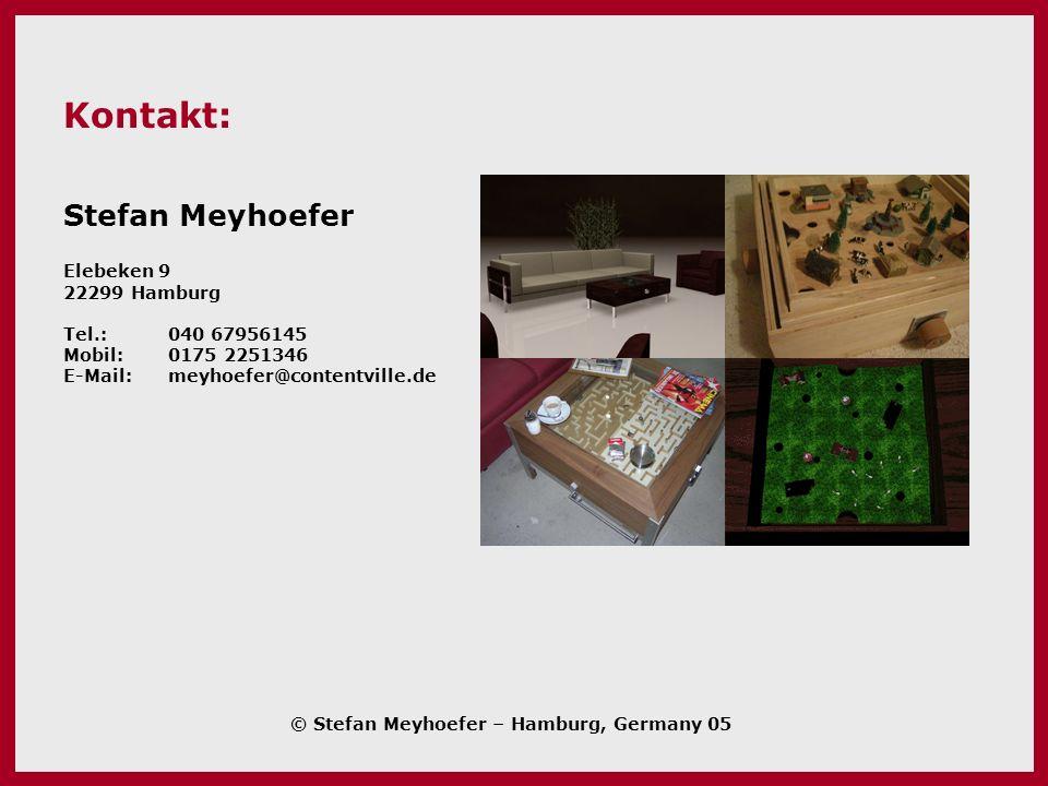 Kontakt: Stefan Meyhoefer Elebeken 9 22299 Hamburg Tel.: 040 67956145 Mobil:0175 2251346 E-Mail: meyhoefer@contentville.de © Stefan Meyhoefer – Hambur