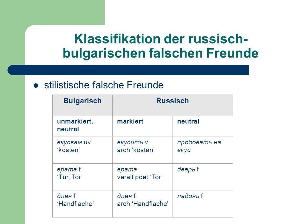 Klassifikation der russisch- bulgarischen falschen Freunde stilistische falsche Freunde BulgarischRussisch unmarkiert, neutral markiertneutral вкусвам