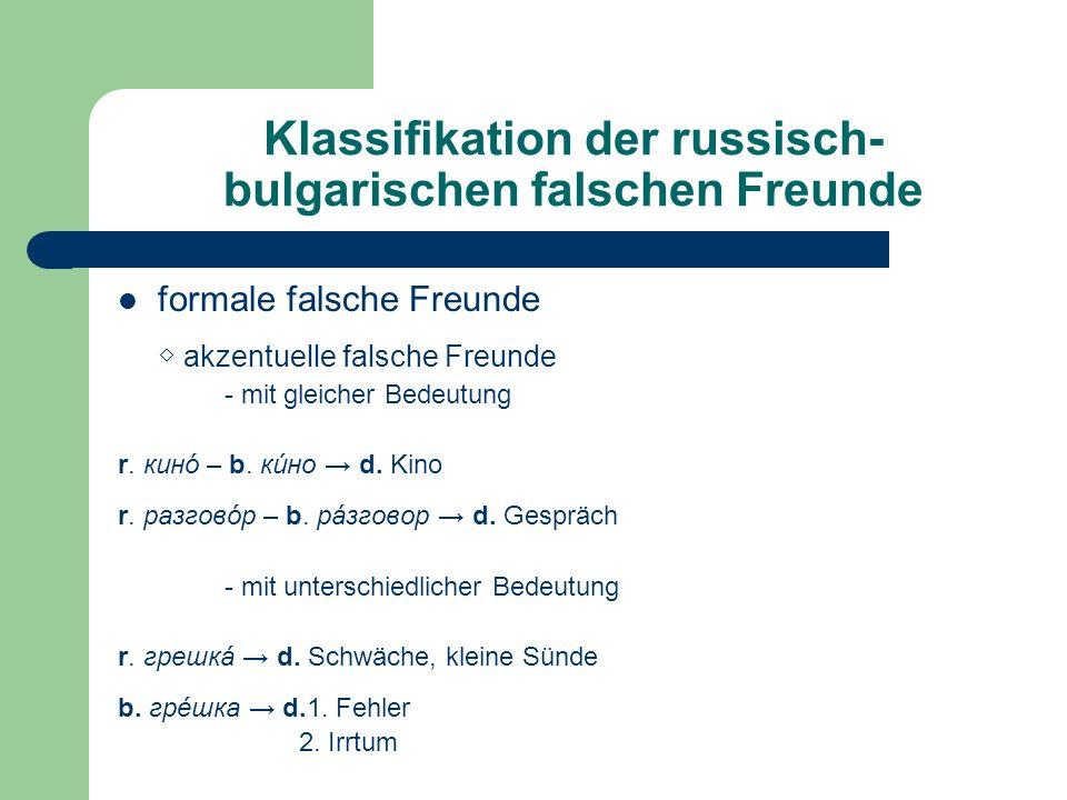 Klassifikation der russisch- bulgarischen falschen Freunde formale falsche Freunde akzentuelle falsche Freunde - mit gleicher Bedeutung r. кинó – b. к