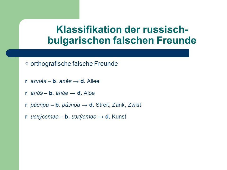 Klassifikation der russisch- bulgarischen falschen Freunde orthografische falsche Freunde r. аллéя – b. алéя d. Allee r. алóэ – b. алóе d. Aloe r. рáс