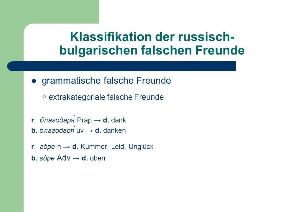 Klassifikation der russisch- bulgarischen falschen Freunde grammatische falsche Freunde extrakategoriale falsche Freunde r. благодаря Präp d. dank b.