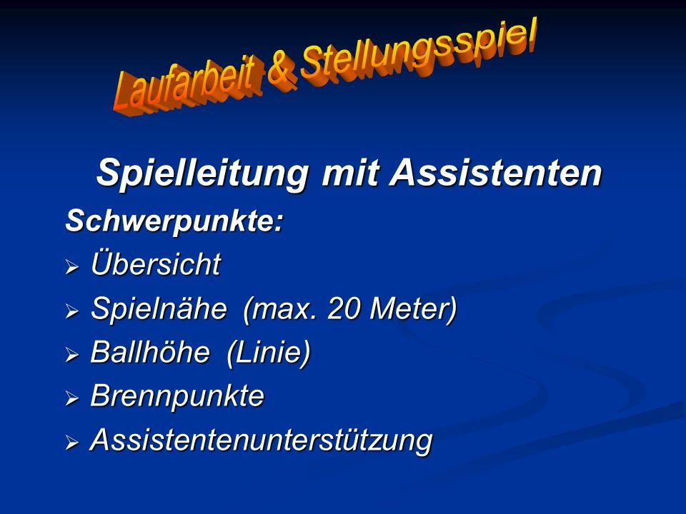 Spielleitung mit Assistenten Schwerpunkte: Übersicht Übersicht Spielnähe Spielnähe (max. 20 Meter) Ballhöhe Ballhöhe (Linie) Brennpunkte Brennpunkte A