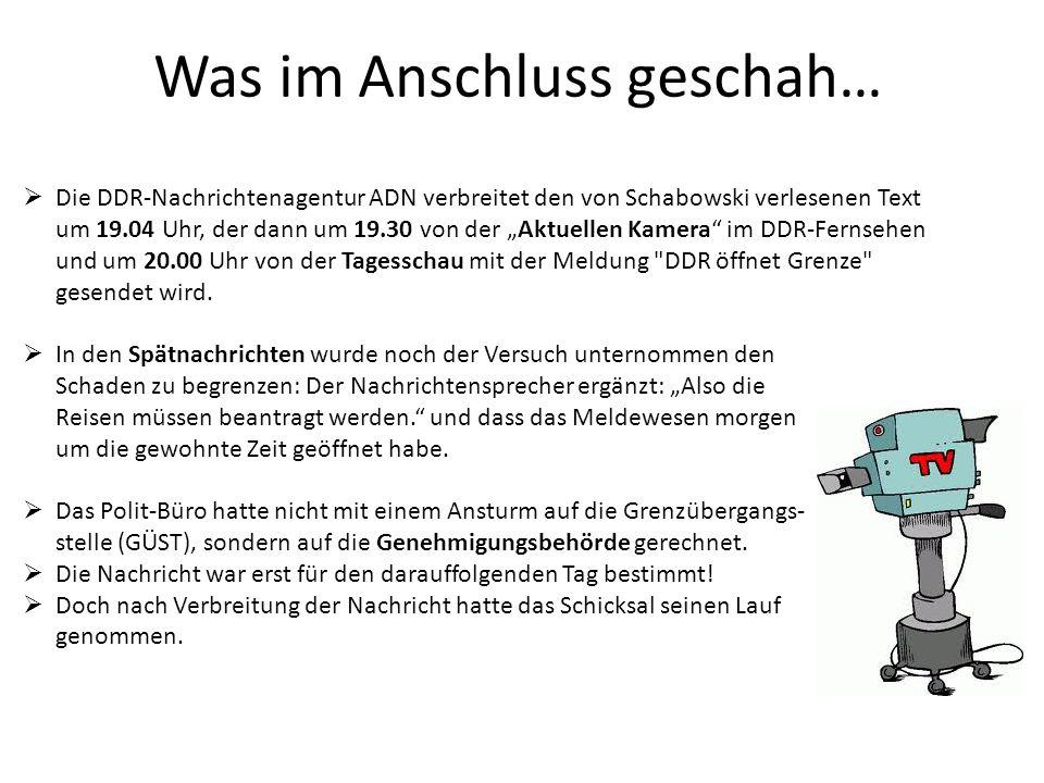 Die DDR-Nachrichtenagentur ADN verbreitet den von Schabowski verlesenen Text um 19.04 Uhr, der dann um 19.30 von der Aktuellen Kamera im DDR-Fernsehen