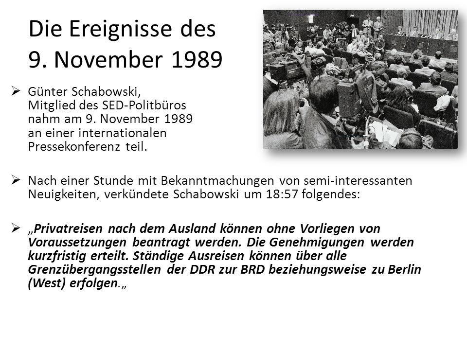 Die Ereignisse des 9. November 1989 Günter Schabowski, Mitglied des SED-Politbüros nahm am 9. November 1989 an einer internationalen Pressekonferenz t