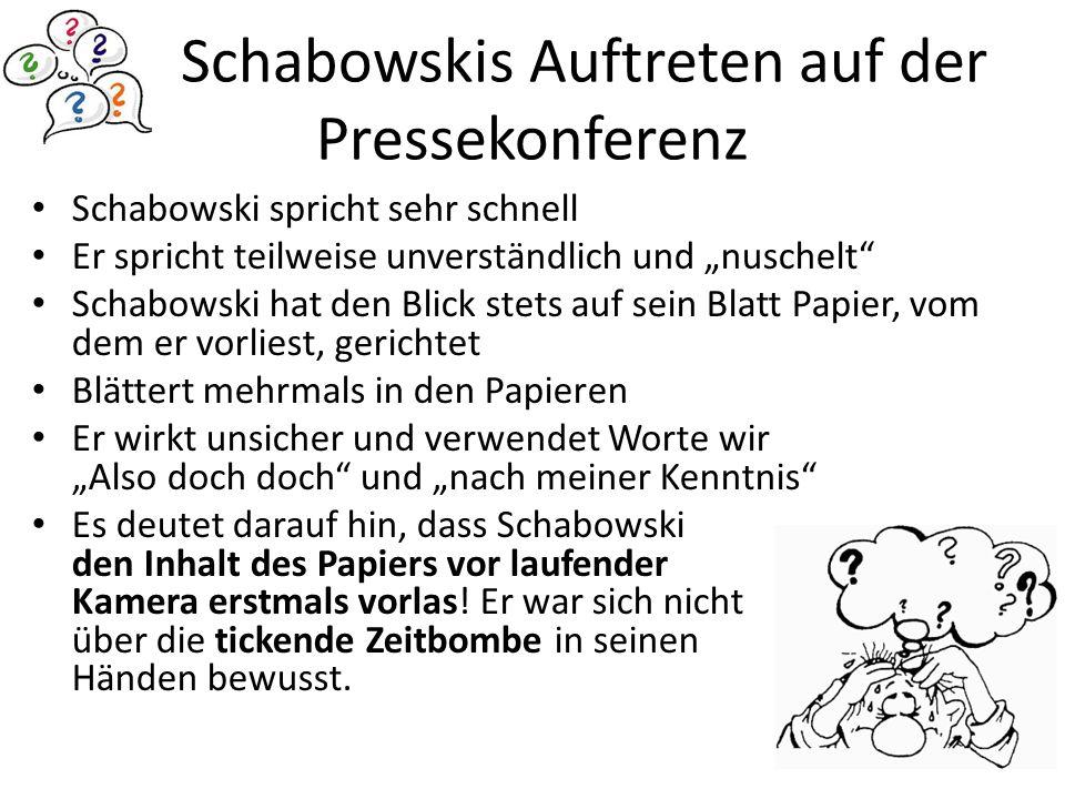 Schabowskis Auftreten auf der Pressekonferenz Schabowski spricht sehr schnell Er spricht teilweise unverständlich und nuschelt Schabowski hat den Blic