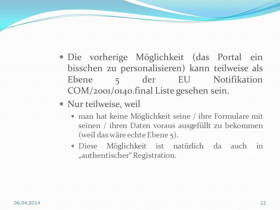 Die vorherige Möglichkeit (das Portal ein bisschen zu personalisieren) kann teilweise als Ebene 5 der EU Notifikation COM/2001/0140.final Liste gesehe