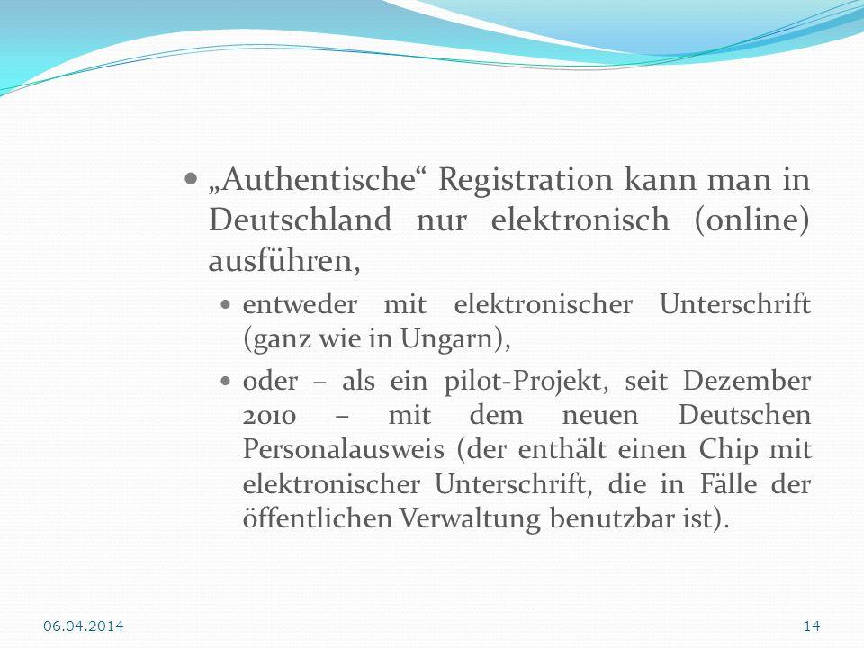 Authentische Registration kann man in Deutschland nur elektronisch (online) ausführen, entweder mit elektronischer Unterschrift (ganz wie in Ungarn),