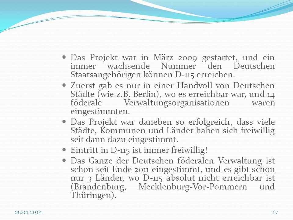 Das Projekt war in März 2009 gestartet, und ein immer wachsende Nummer den Deutschen Staatsangehörigen können D-115 erreichen. Zuerst gab es nur in ei