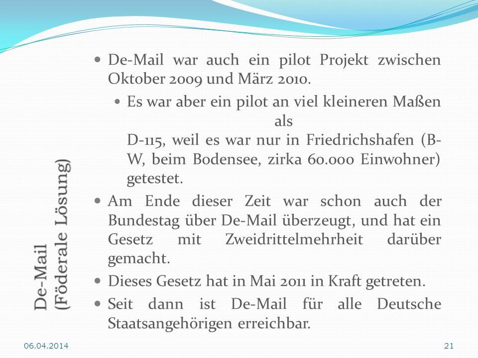 De-Mail war auch ein pilot Projekt zwischen Oktober 2009 und März 2010. Es war aber ein pilot an viel kleineren Maßen als D-115, weil es war nur in Fr