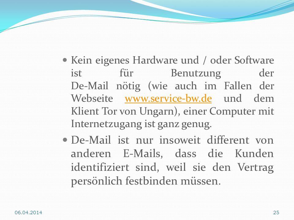 Kein eigenes Hardware und / oder Software ist für Benutzung der De-Mail nötig (wie auch im Fallen der Webseite www.service-bw.de und dem Klient Tor vo
