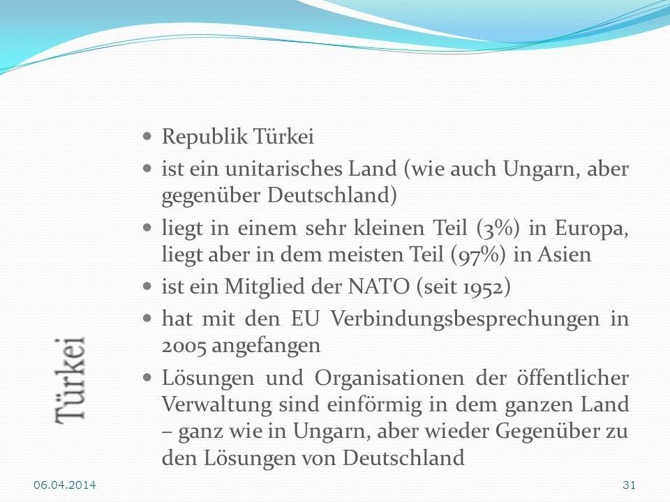Republik Türkei ist ein unitarisches Land (wie auch Ungarn, aber gegenüber Deutschland) liegt in einem sehr kleinen Teil (3%) in Europa, liegt aber in