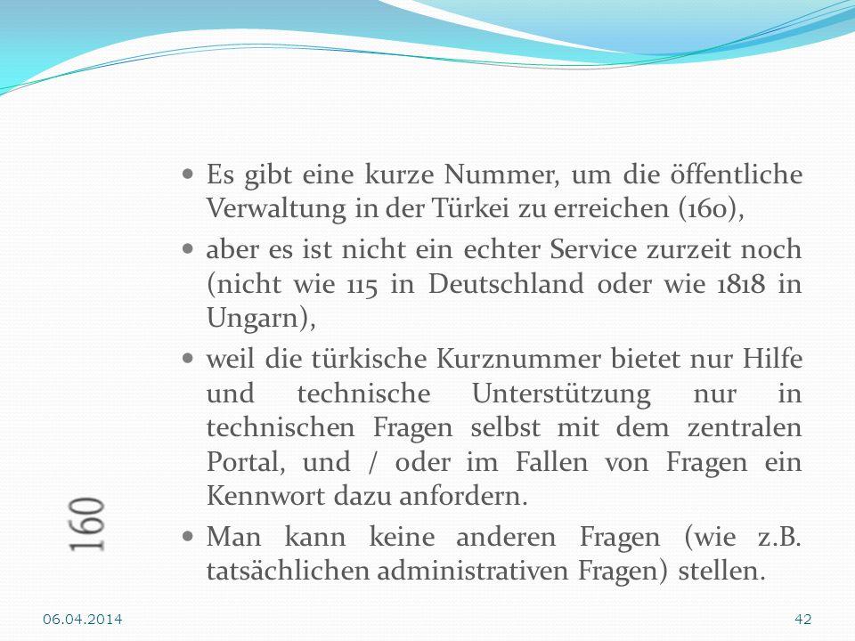 Es gibt eine kurze Nummer, um die öffentliche Verwaltung in der Türkei zu erreichen (160), aber es ist nicht ein echter Service zurzeit noch (nicht wi