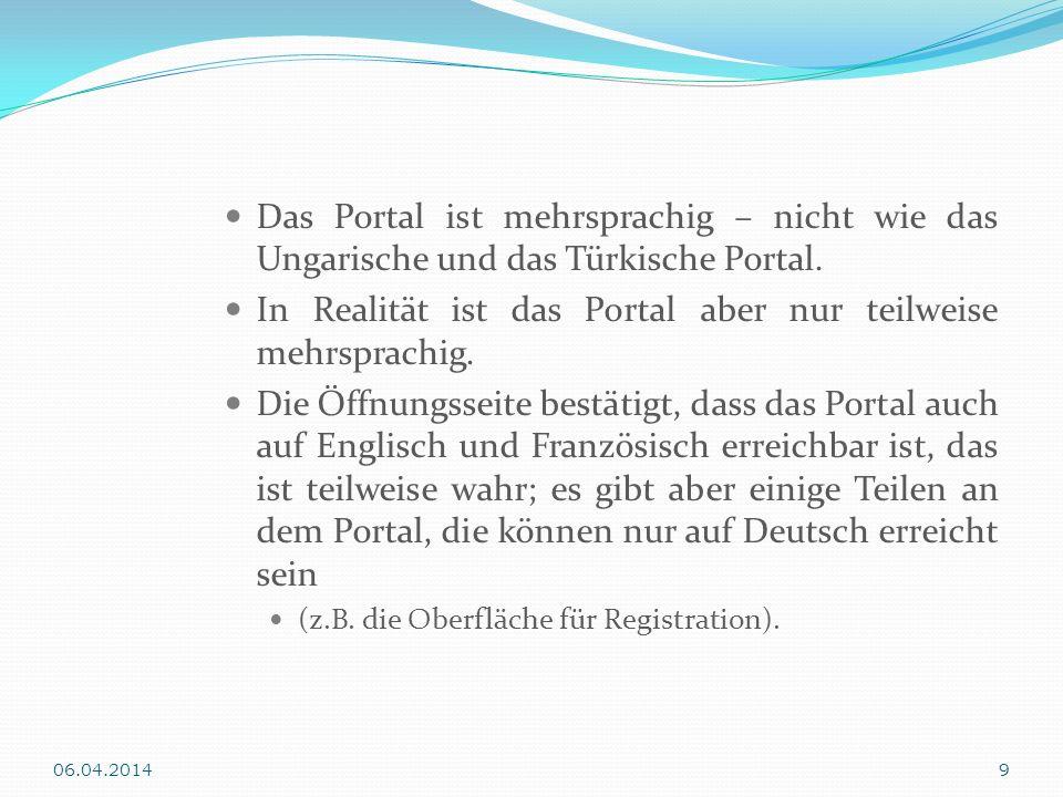 Das Portal ist mehrsprachig – nicht wie das Ungarische und das Türkische Portal. In Realität ist das Portal aber nur teilweise mehrsprachig. Die Öffnu
