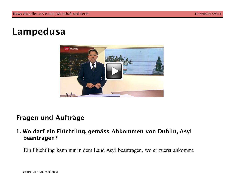 © Fuchs-Reihe, Orell Füssli Verlag Lampedusa News Aktuelles aus Politik, Wirtschaft und Recht Dezember/2013 Fragen und Aufträge 1. Wo darf ein Flüchtl