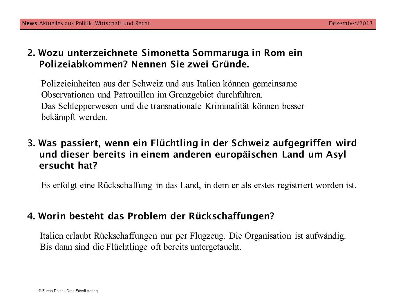 © Fuchs-Reihe, Orell Füssli Verlag News Aktuelles aus Politik, Wirtschaft und Recht Dezember/2013 2. Wozu unterzeichnete Simonetta Sommaruga in Rom ei