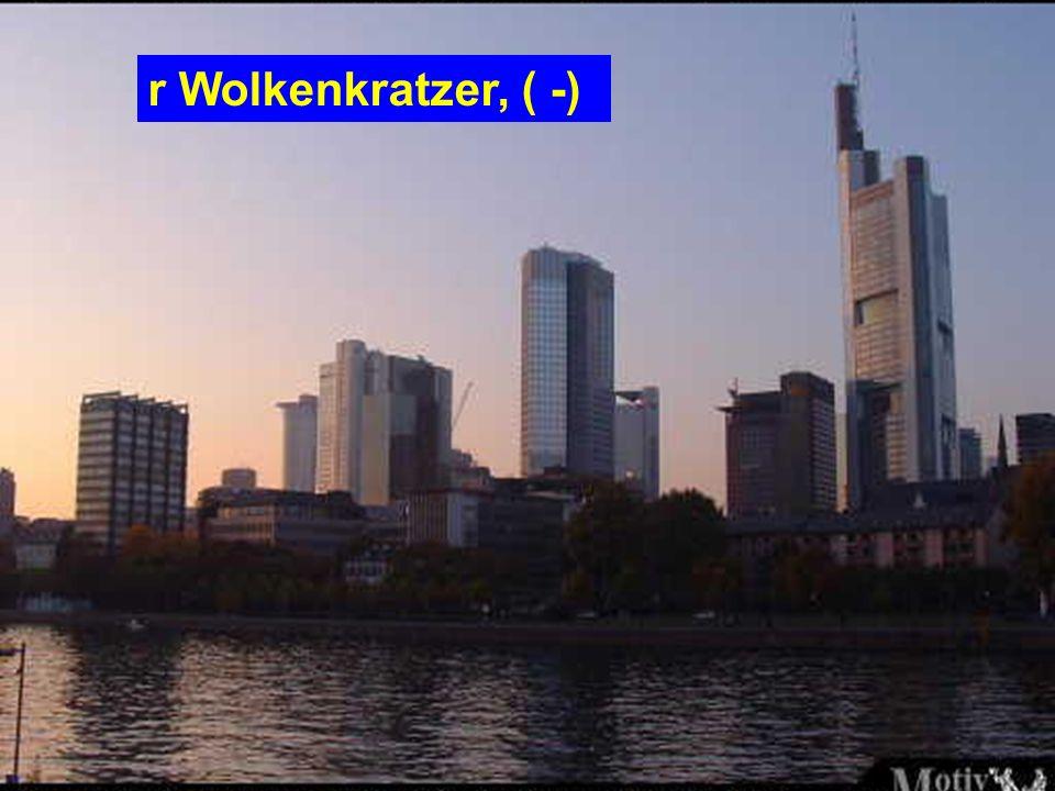 r Wolkenkratzer, ( -)