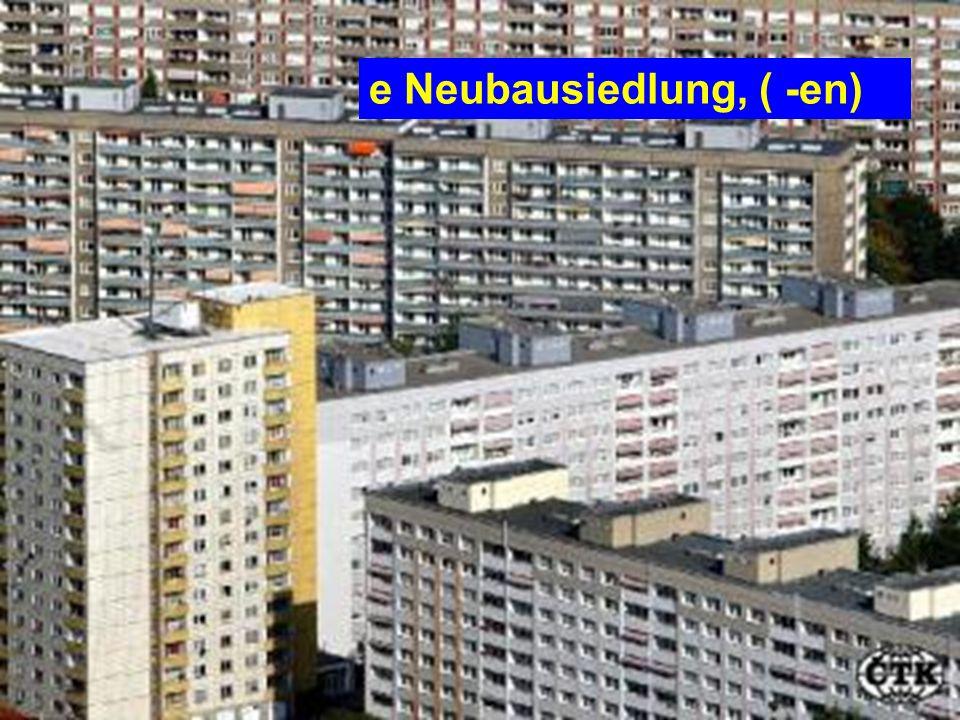 e Neubausiedlung, ( -en)
