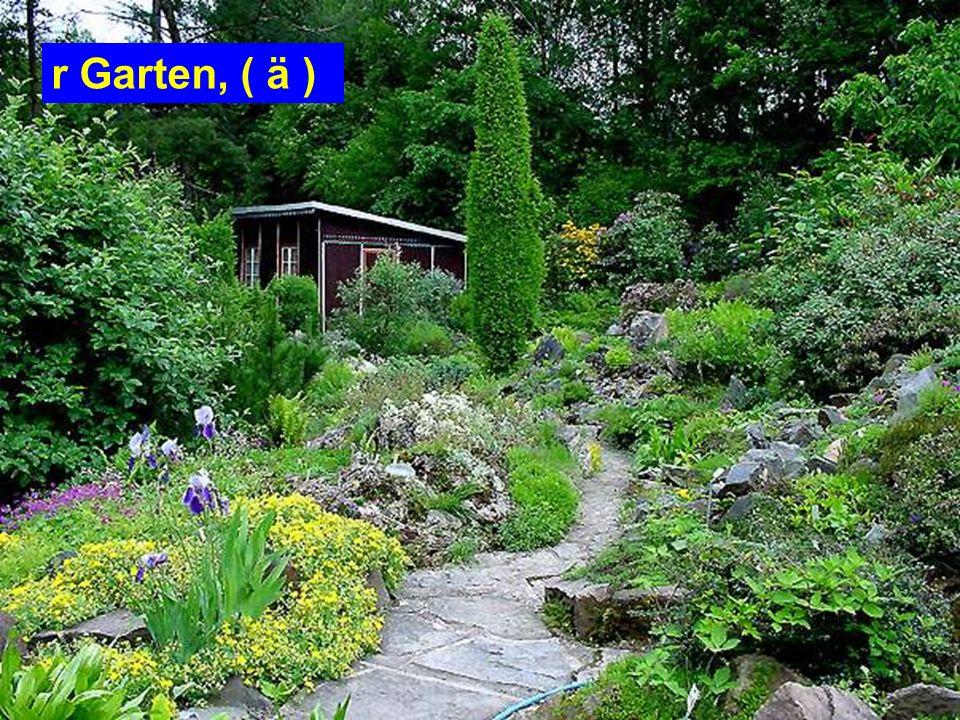 r Garten, ( ä )