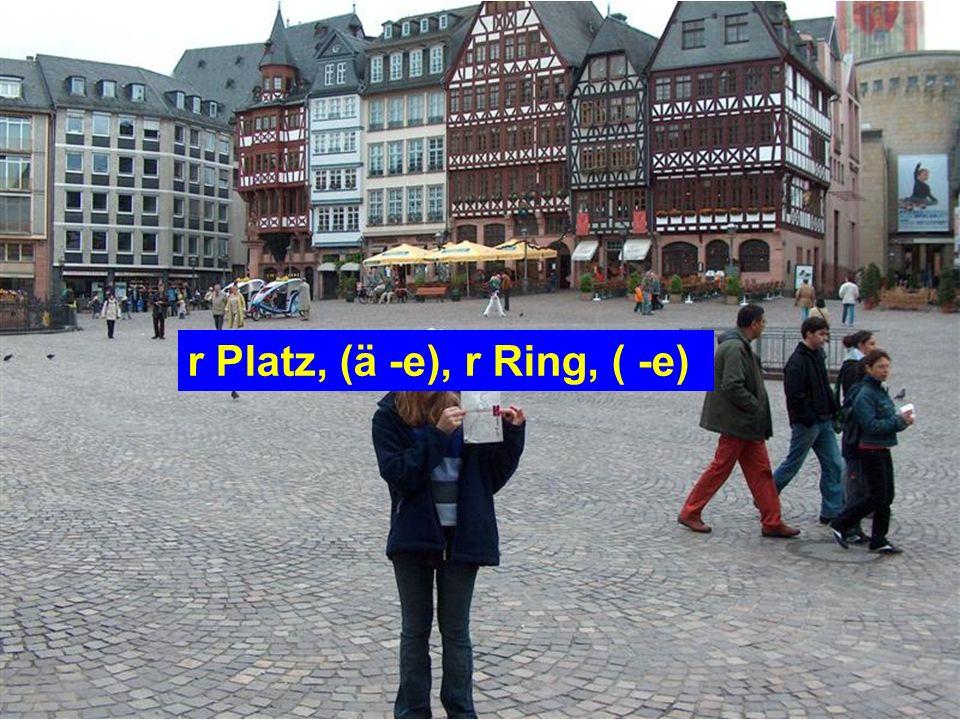 r Platz, (ä -e), r Ring, ( -e)