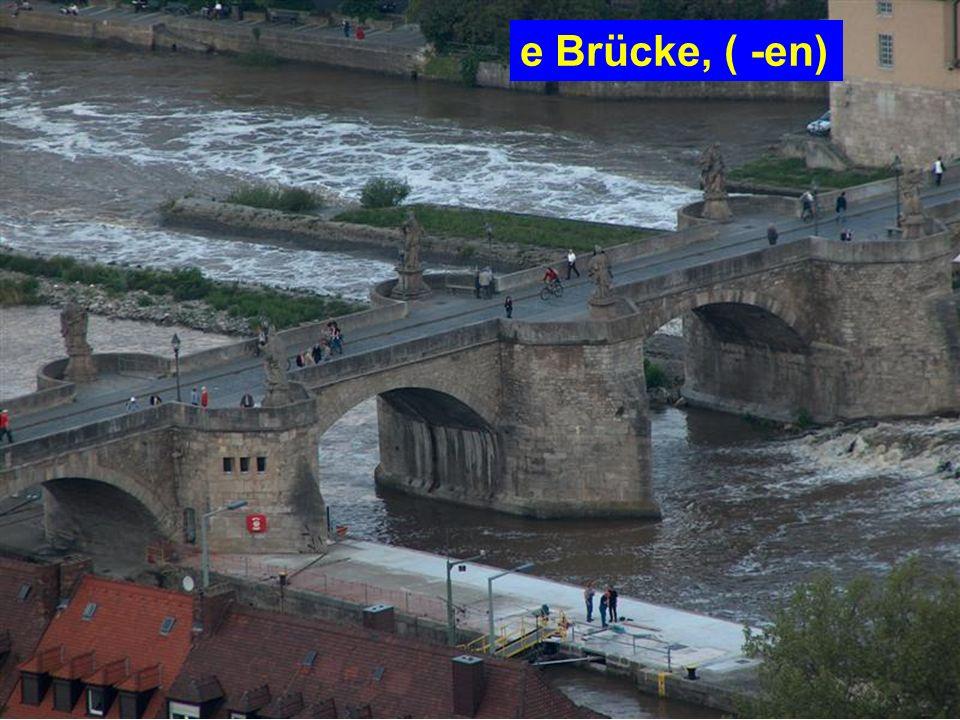 e Brücke, ( -en)