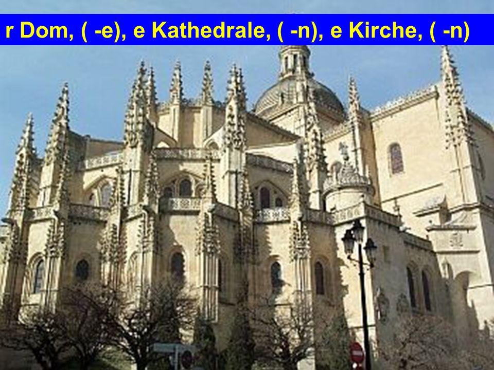 r Dom, ( -e), e Kathedrale, ( -n), e Kirche, ( -n)
