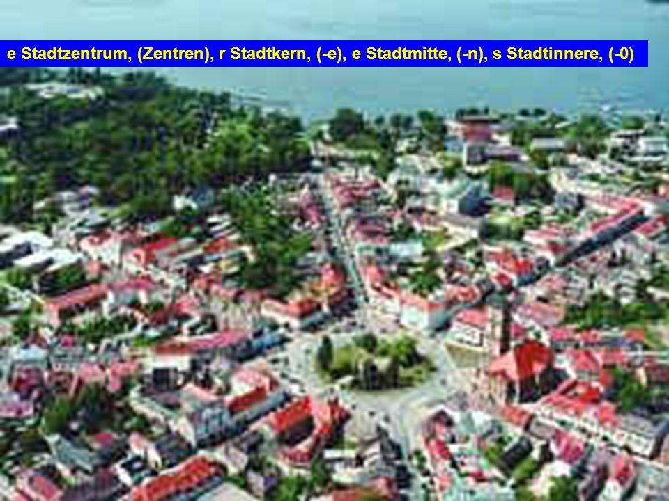 e Stadtzentrum, (Zentren), r Stadtkern, (-e), e Stadtmitte, (-n), s Stadtinnere, (-0)