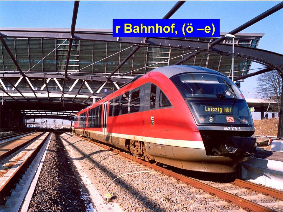 r Bahnhof, (ö –e)