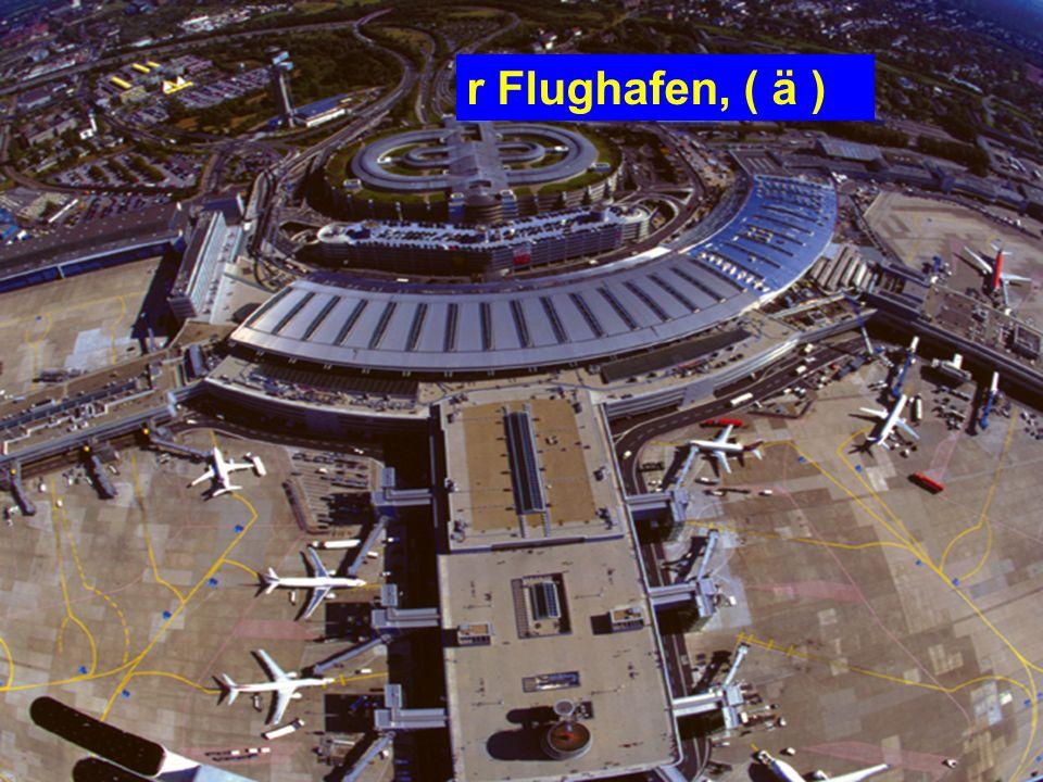 r Flughafen, ( ä )
