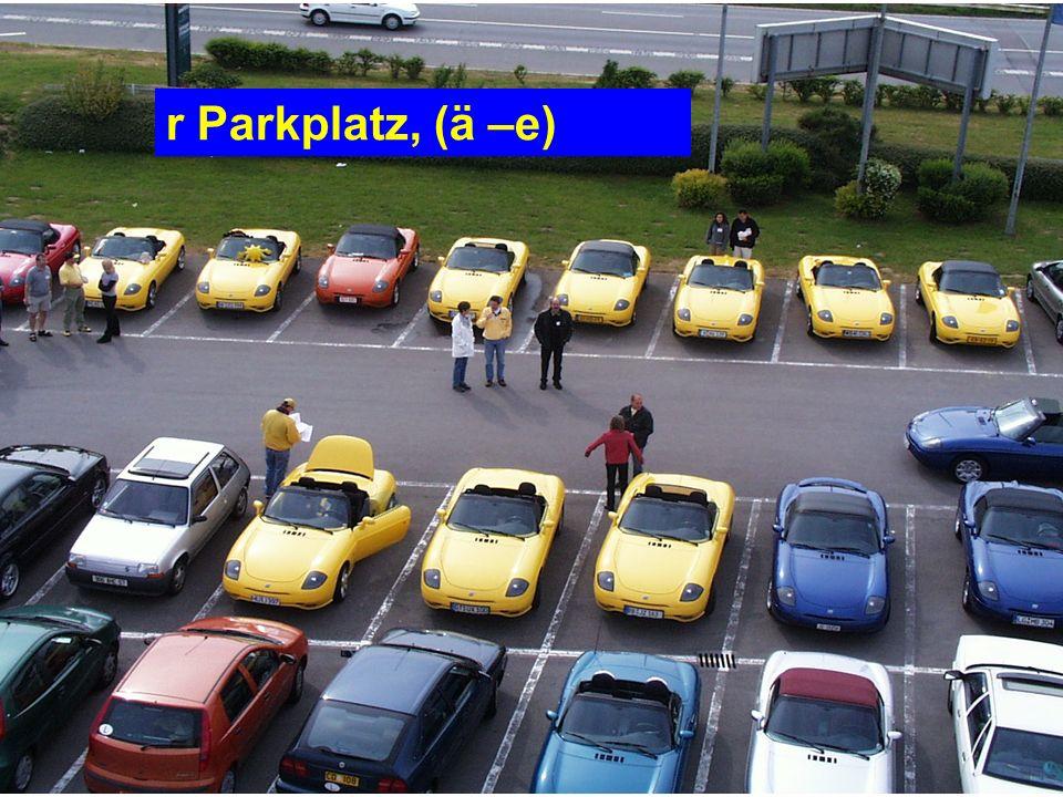 r Parkplatz, (ä –e)