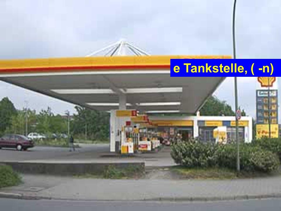 e Tankstelle, ( -n)