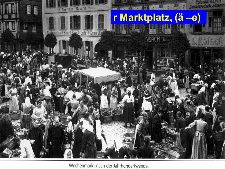 r Marktplatz, (ä –e)