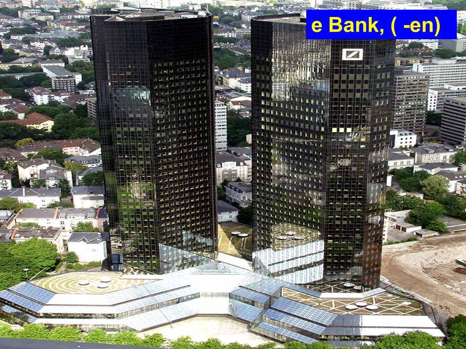 e Bank, ( -en)