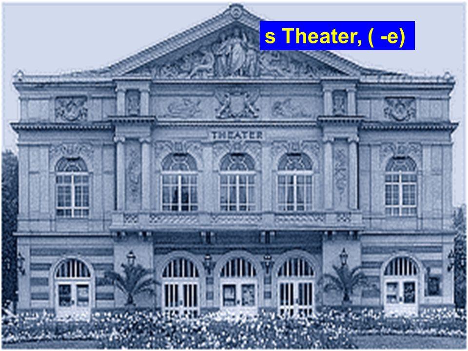 s Theater, ( -e)