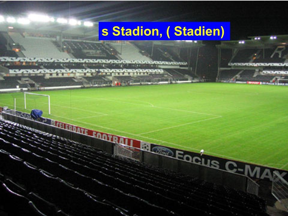 s Stadion, ( Stadien)