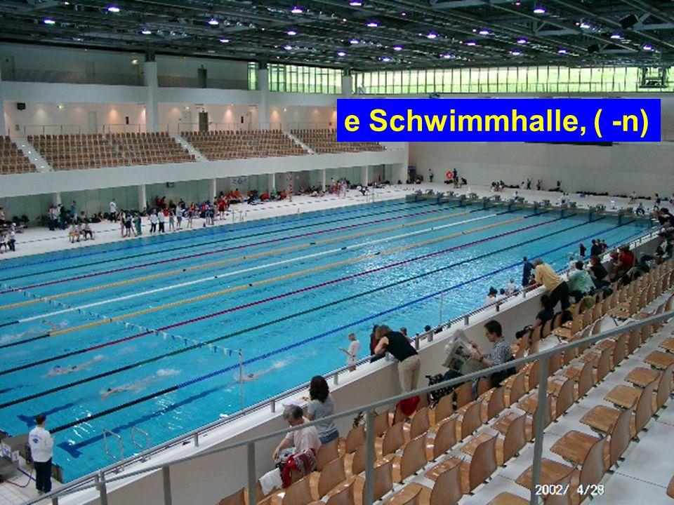 e Schwimmhalle, ( -n)