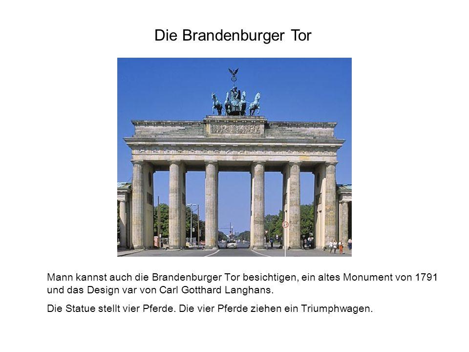Mann kannst auch die Brandenburger Tor besichtigen, ein altes Monument von 1791 und das Design var von Carl Gotthard Langhans.