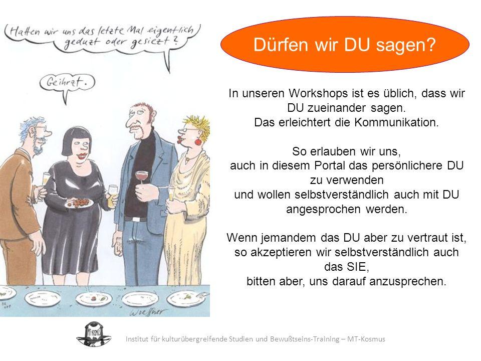 Institut für kulturübergreifende Studien und Bewußtseins-Training – MT-Kosmus In unseren Workshops ist es üblich, dass wir DU zueinander sagen.