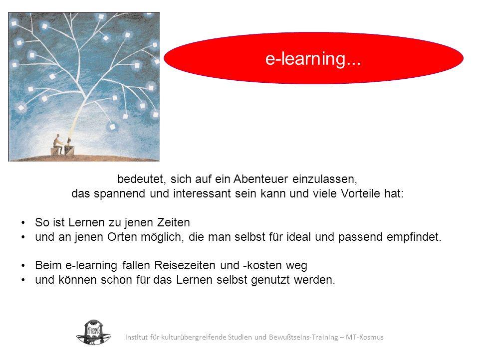 Institut für kulturübergreifende Studien und Bewußtseins-Training – MT-Kosmus Du bist mit Deinem Passwort in die Welt des e-learnings eingetreten.
