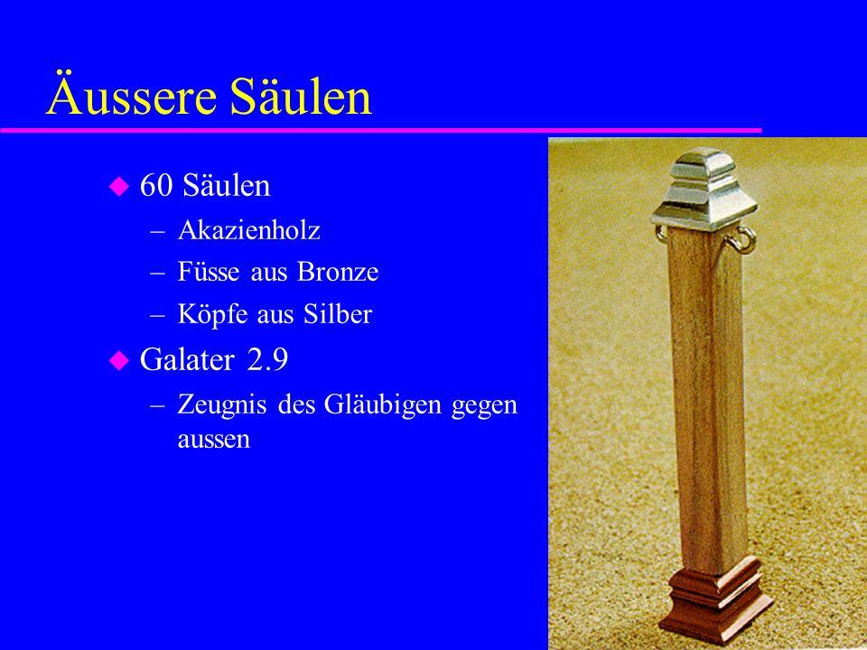 Äussere Säulen 60 Säulen –Akazienholz –Füsse aus Bronze –Köpfe aus Silber Galater 2.9 –Zeugnis des Gläubigen gegen aussen