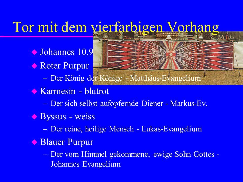 Tor mit dem vierfarbigen Vorhang Johannes 10.9 Roter Purpur –Der König der Könige - Matthäus-Evangelium Karmesin - blutrot –Der sich selbst aufopfernd