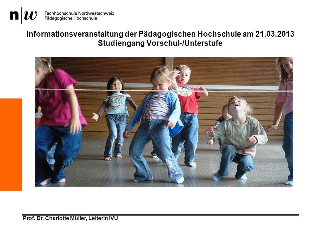 Prof. Dr. Charlotte Müller, Leiterin IVU Informationsveranstaltung der Pädagogischen Hochschule am 21.03.2013 Studiengang Vorschul-/Unterstufe