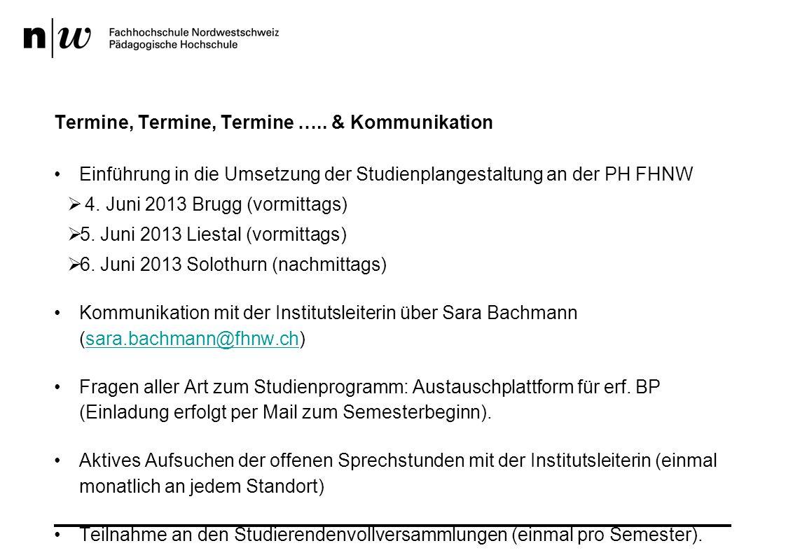 Termine, Termine, Termine ….. & Kommunikation Einführung in die Umsetzung der Studienplangestaltung an der PH FHNW 4. Juni 2013 Brugg (vormittags) 5.