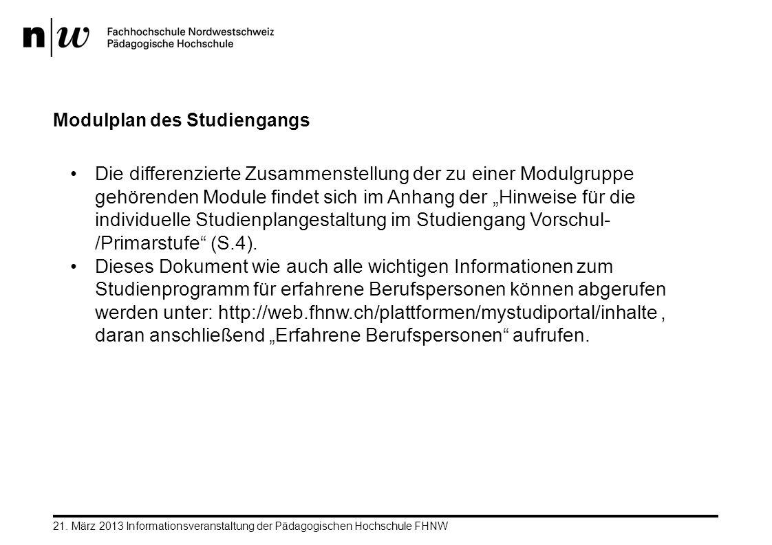 Modulplan des Studiengangs 21. März 2013 Informationsveranstaltung der Pädagogischen Hochschule FHNW Die differenzierte Zusammenstellung der zu einer