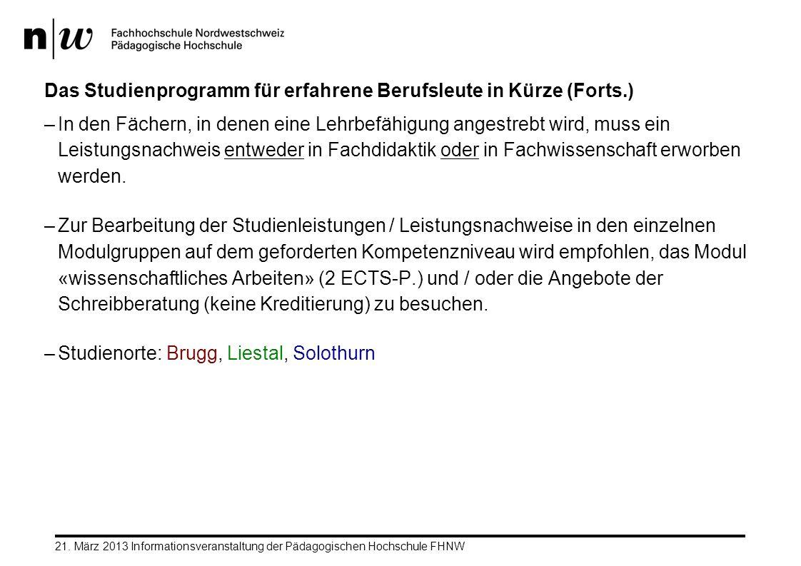 21. März 2013 Informationsveranstaltung der Pädagogischen Hochschule FHNW Das Studienprogramm für erfahrene Berufsleute in Kürze (Forts.) –In den Fäch